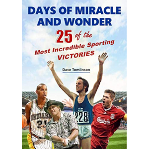Days of Miracle and Wonder: 25 of the Most Incredible Sporting Victories