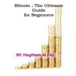 Bitcoin : The Ultimate Guide for Beginners