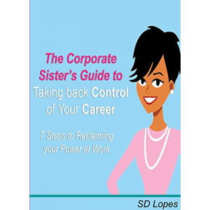 The Corporate Sister's Guide to Taking Back Control of Your Career: 7 Steps to Reclaiming Your Power at Work