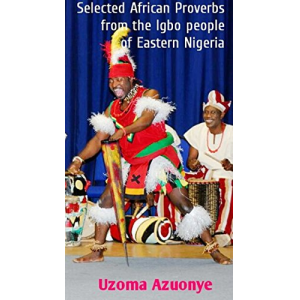 Selected African Proverbs: From the Igbo People of Eastern Nigeria
