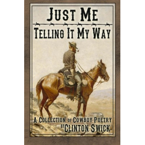 Just Me Telling It My Way: A Collection of Cowboy Poetry