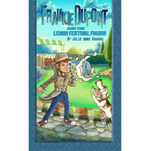 Frankie Dupont And The Lemon Festival Fiasco (Frankie Dupont Mysteries Book 2)