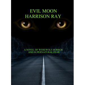 Evil Moon   A novel of werewolf horror and supernatural fear.