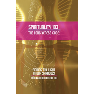 Spirituality 103, the Forgiveness Code: Finding the Light in Our Shadows