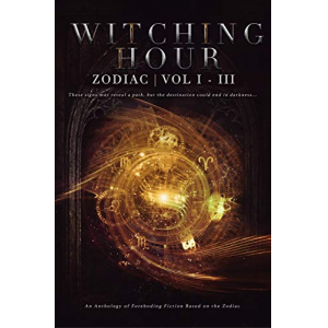 Witching Hour: Zodiac (Vol I - III) (Witching Hour Anthologies Book 3)