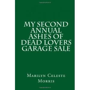 My Second Annual Ashes of Dead Lovers Garage Sale (My Ashes of Dead Lovers Garage Sale) (Volume 2)