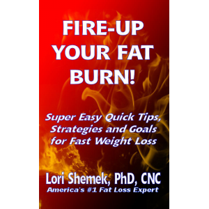 FIRE-UP YOUR FAT BURN! Super-Easy Quick Tips, Strategies and Goals for Fast Weight Loss