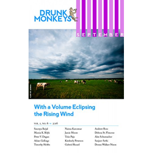 Drunk Monkeys Volume One Issue Six September 2016: With a Volume Eclipsing the Rising Wind (Drunk Monkeys Monthly Issues)