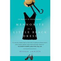 Mennonite in a Little Black Dress: A Memoir of Going Home by Rhoda Janzen 
