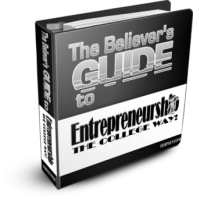 The Believer' Guide to Entrepreneurship The College Way