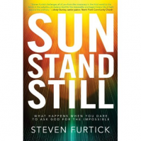 Sun Stand Still: What Happens When You Dare to Ask God for the Impossible by Steven Furtick   
