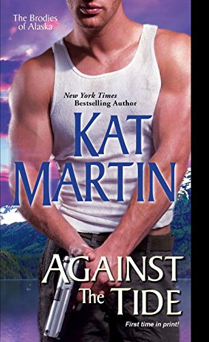 Against the Tide (The Brodies Of Alaska) by Kat Martin