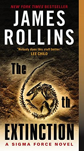 The 6th Extinction: A Sigma Force Novel (Sigma Force Novels) by James Rollins