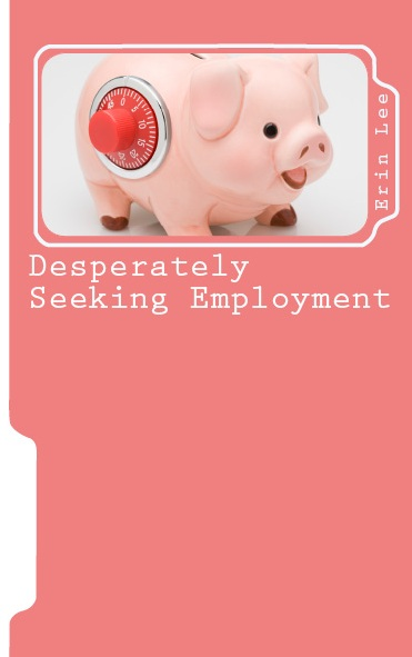 Desperately Seeking Employment: A Memoir of Misadventures