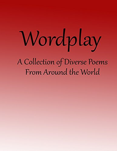 Wordplay: A Collection of Diverse Poems From Around the World