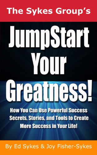 JumpStart Your Greatness!: How You Can Use Powerful Success Secrets, Stories, and Tools to Create More Success in Your Life!