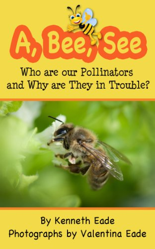 A, Bee, See: Who are our Pollinators and Why are They in Trouble?