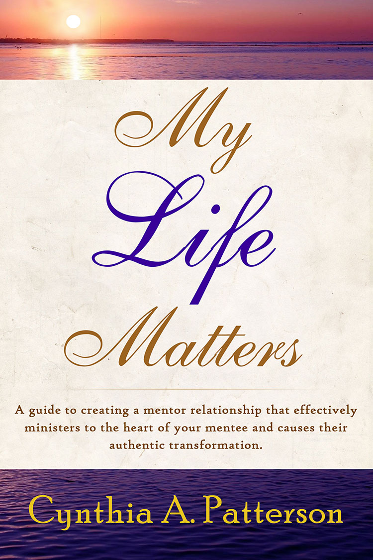 My Life Matters: A guide to creating a mentor relationship that effectively ministers to the heart of your mentee and causes their authentic transformation.