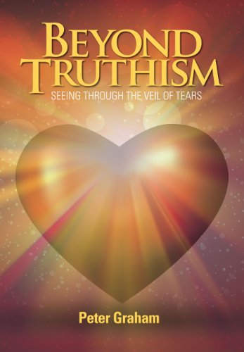 Beyond Truthism: Seeing Through the Veil of Tears