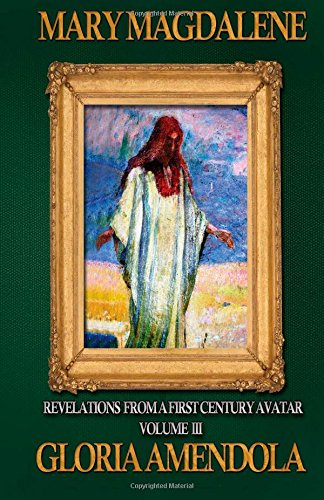 Mary Magdalene: Revelations from a First Century Avatar Volume III