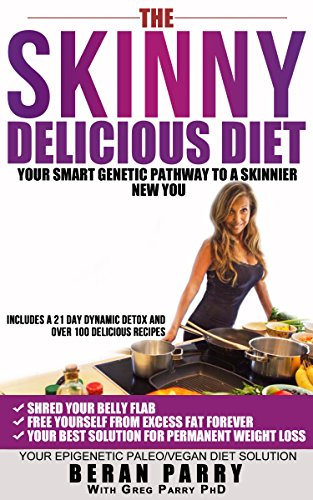 Diets: The Skinny Delicious Diet (Your Smart Paleo Genetic Pathway to a Skinnier New You) Free 21 day Detox (Over 100 Paleo Vegan Recipes) Your Best Solution ... Loss (Free from a Excess Fat Forever)