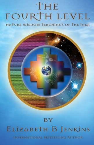 The Fourth Level: Nature Wisdom Teachings of the Inka