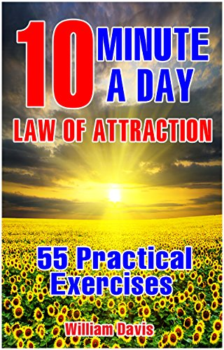 10-Minute A Day Law of Attraction: 55 Practical Exercises, Everything can be achieved if there is a detailed step-by-step guide (Law of Attraction in Action)