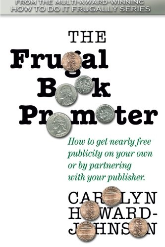 The Frugal Book Promoter: Second Edition: How to get nearly free publicity on your own or by partnering with your publisher. (Howtodoitfrugally)