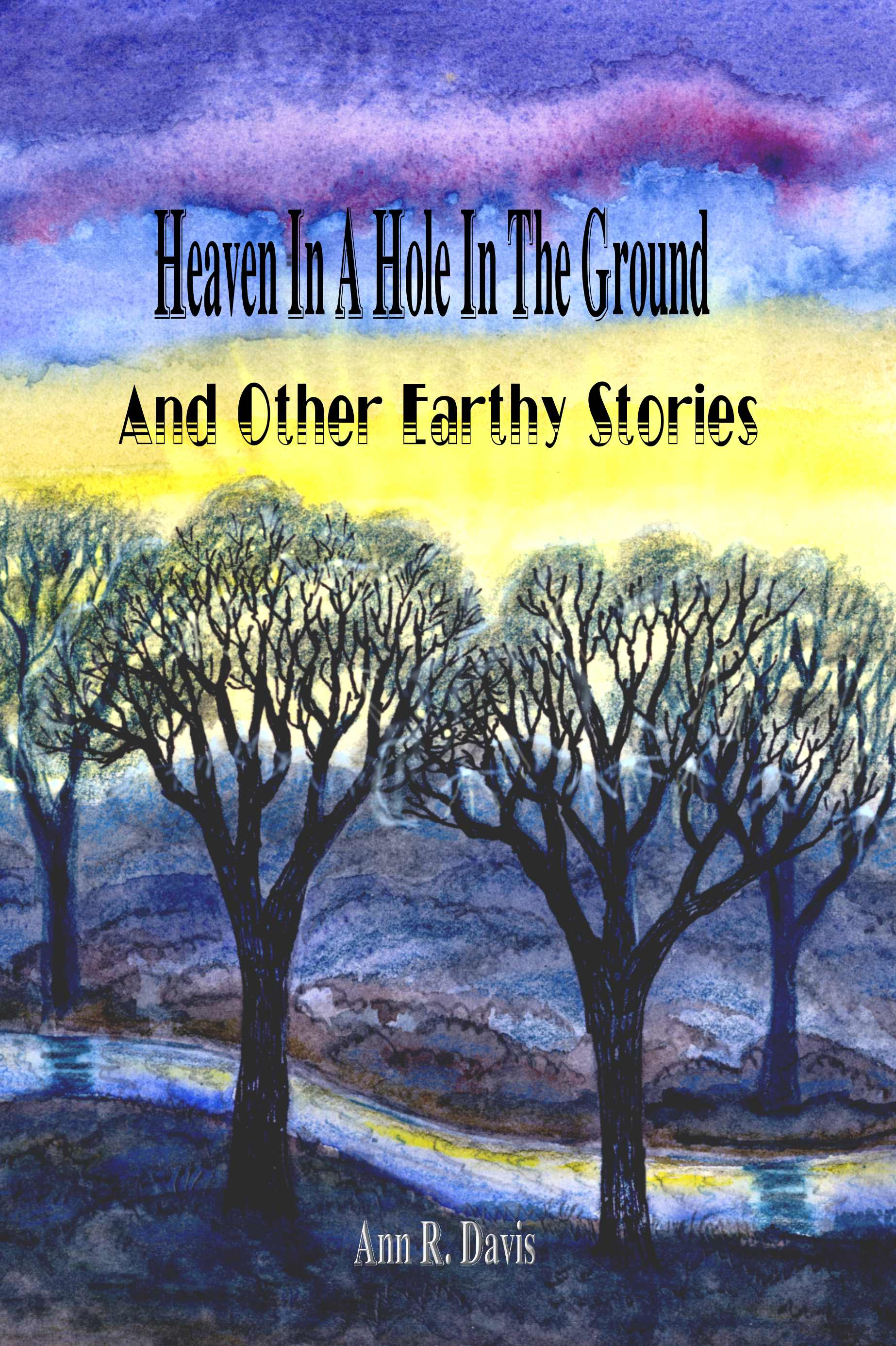 Heaven in a Hole in the Ground and Other Earthy Stories