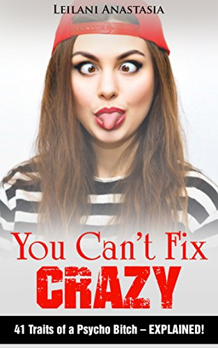 You Can't Fix Crazy: 41 Traits of a Psycho Bitch - EXPLAINED!