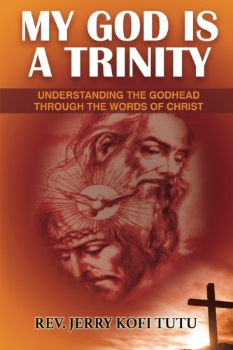 My God is a Trinity: Understanding the Godhead through the words of Christ