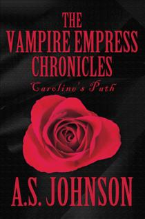 The Vampire Empress Chronicles: Caroline's Path