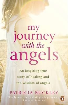 My Journey With The Angels Author: Patricia Buckley