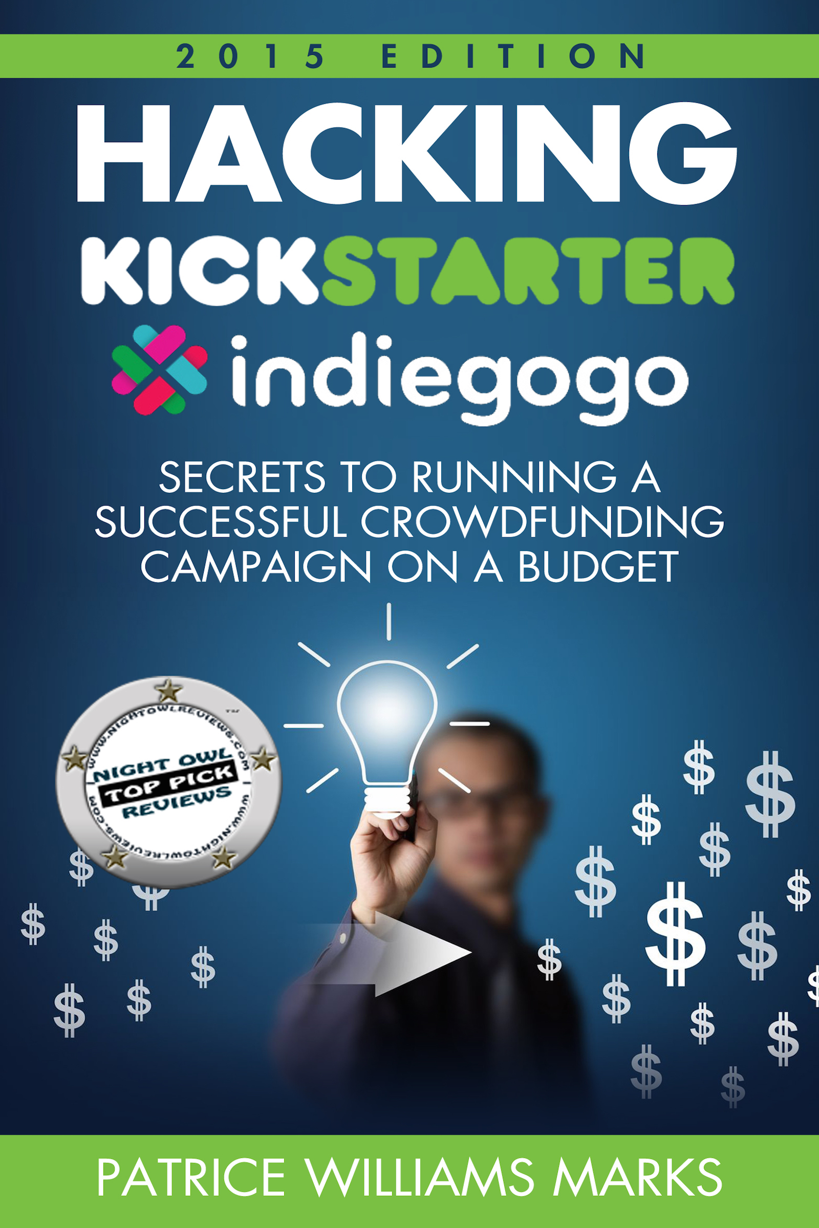 Hacking Kickstarter, Indiegogo: How to Raise Big Bucks in 30 Days (Secrets to Running a Successful Crowd Funding Campaign on a Budget)