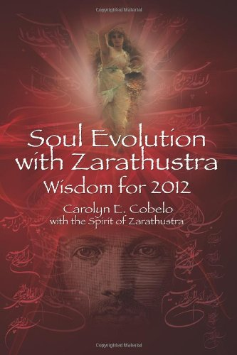 Soul Evolution with Zarathustra: Wisdom for 2012