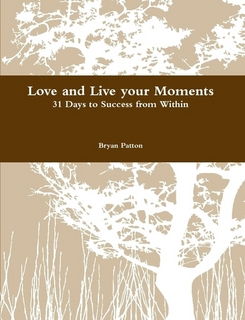 Love and Live your Moments  31 Days to Success from Within