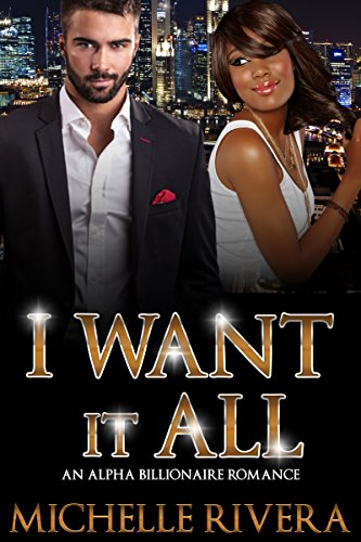 I Want It All: An Alpha Billionaire Romance