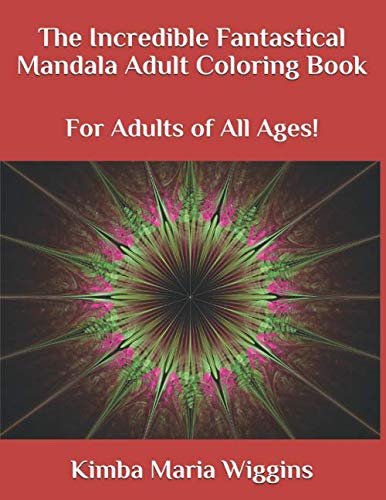 The Incredible Fantastical Mandala Adult Coloring Book: For Adults of All Ages!