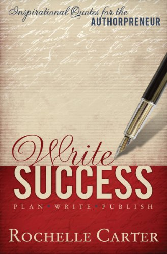Write Success: Inspirational Quotes for the Authorpreneur (Plan, Write, Publish)