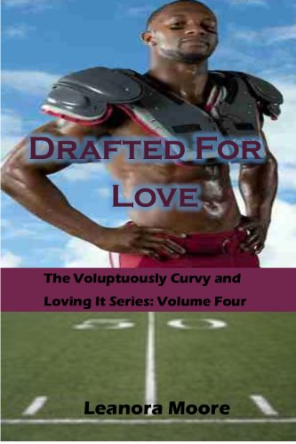 Drafted For Love: Voluptuously Curvy and Loving It Series - Volume Four