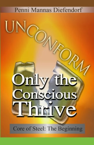 UN CONFORM: Only the conscious thrive (Core of Steel: The Step by Step Guide to Consciousness)
