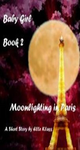 Baby Girl Book 2: Moonlighting in Paris
