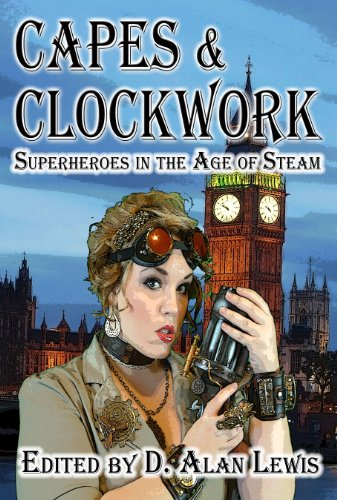 Capes & Clockwork: Superheroes in the Age of Steam