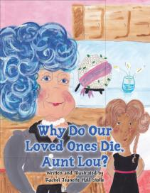 Why Do Our Loved Ones Die, Aunt Lou?