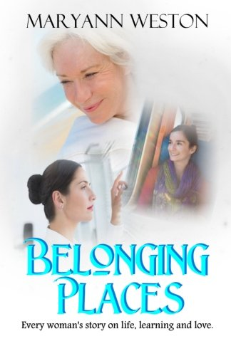 Belonging Places: Every woman's story on life, learning and love (Volume 1)