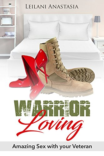 Warrior Loving: Amazing Sex With Your Veteran (The