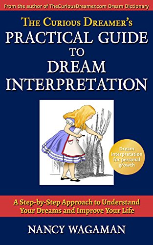 The Curious Dreamer's Practical Guide to Dream Interpretation: A Step-by-Step Approach to Understand Your Dreams and Improve Your Life