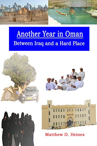 Another Year in Oman: Between Iraq and a Hard Place (American Experiences in Arabia During the War On Terror Book 2)