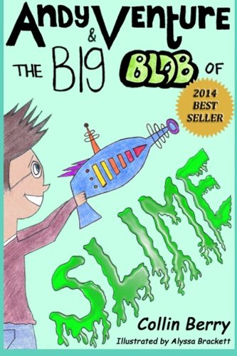 Andy Venture and the Big Blob of Slime (Volume 1)