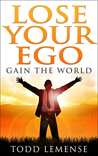 Lose Your Ego Gain the World